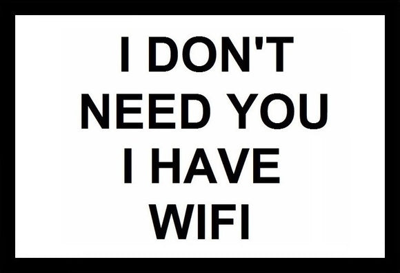 I don't Need You I Have Wifi SayIt