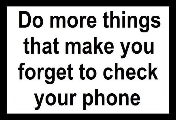 Do More Things That Make You Forget To Check Your Phone SayIt