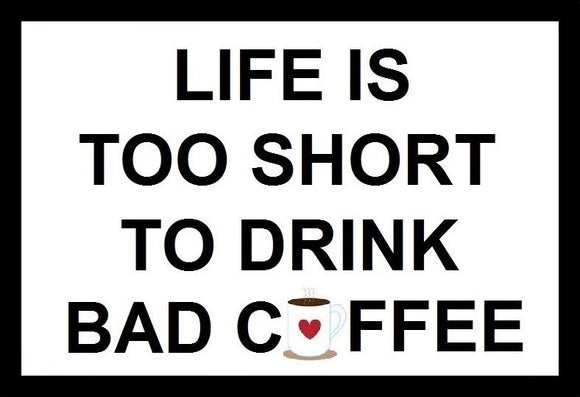 Life Is Too Short To Drink Bad Coffee SayIt