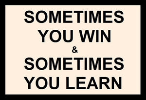 Sometimes Your Win Sometimes You Learn SayIt