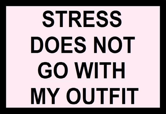 Stress Does Not Go With My Outfit SayIt