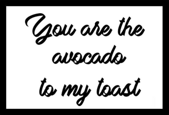 You Are The Avocado To My Toast SayIt