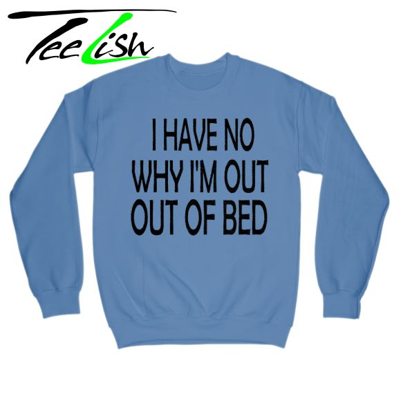 Out of bed sweatshirt