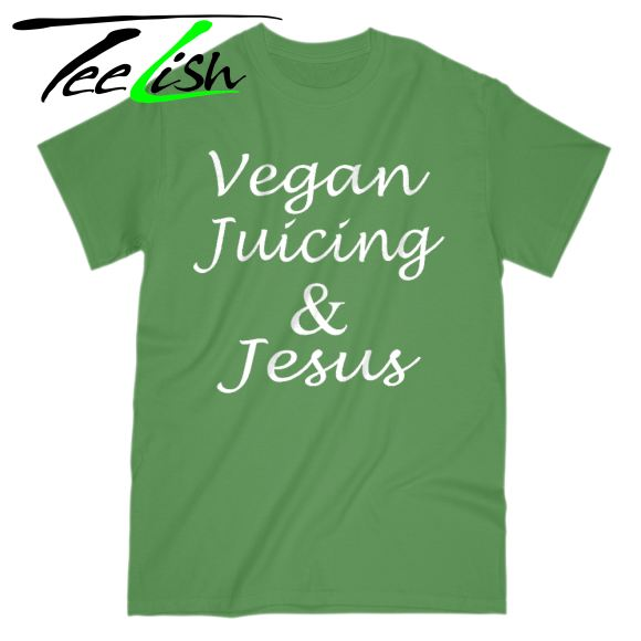 Vegan juicing & jesus shirt