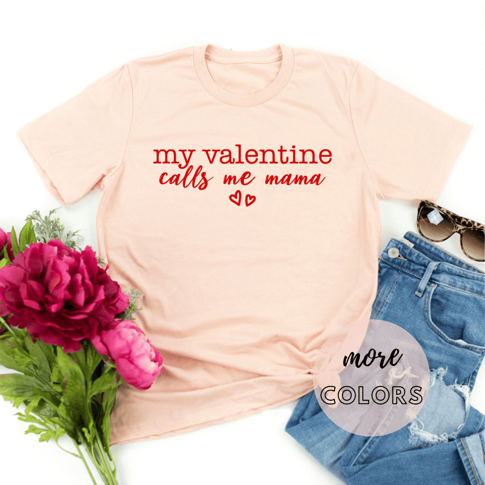 My Valentine Calls Me Mama T Shirt , Valentine's Day Shirts Gifts Love Tees, Love My Kids , Mom Tee - Funkyappareltees