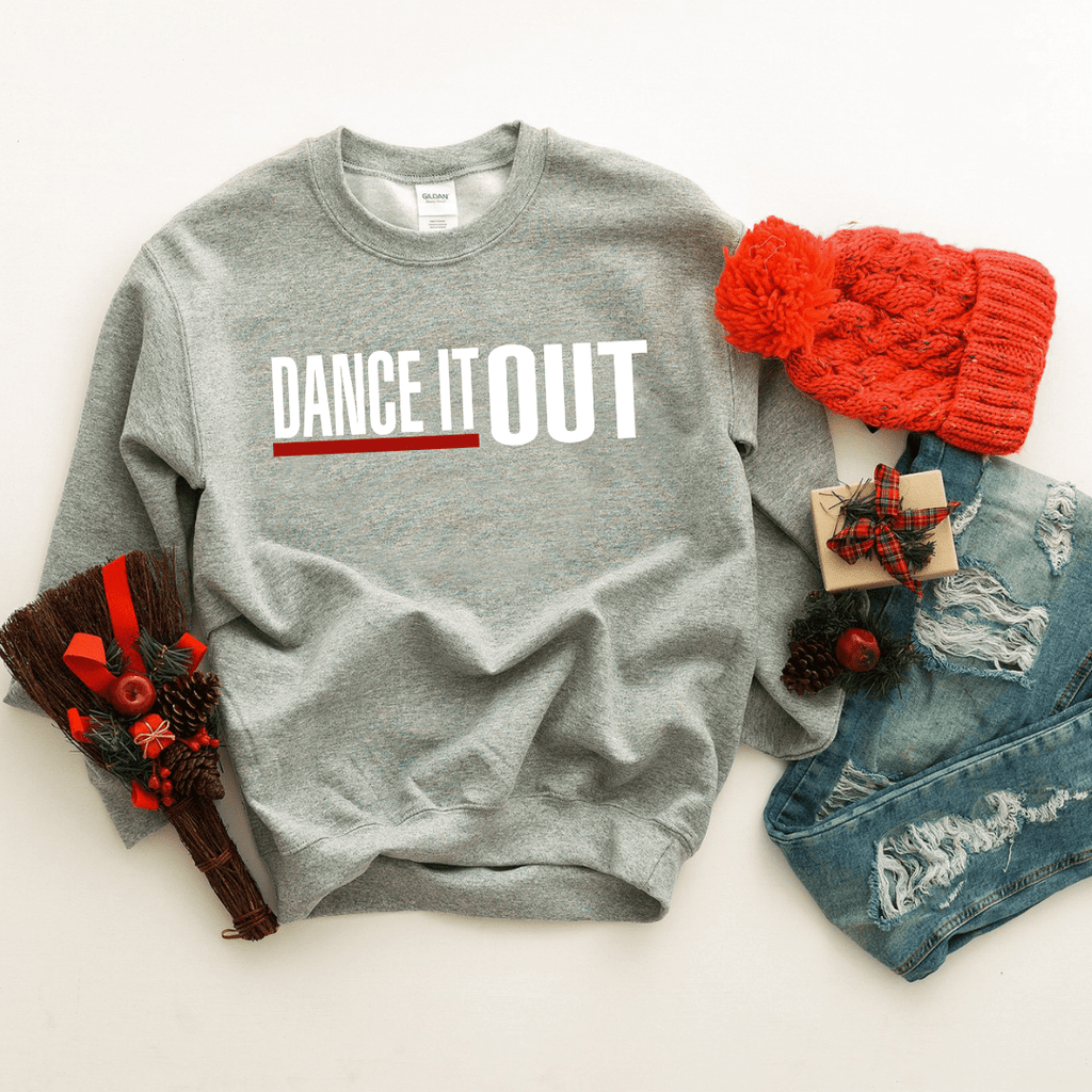 Dance It Out Sweatshirt - Funkyappareltees