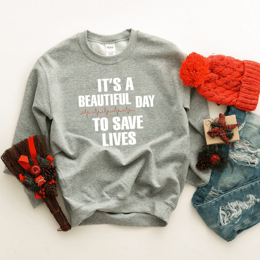 It's A Beautiful Day To Save Lives Sweatshirt - Funkyappareltees