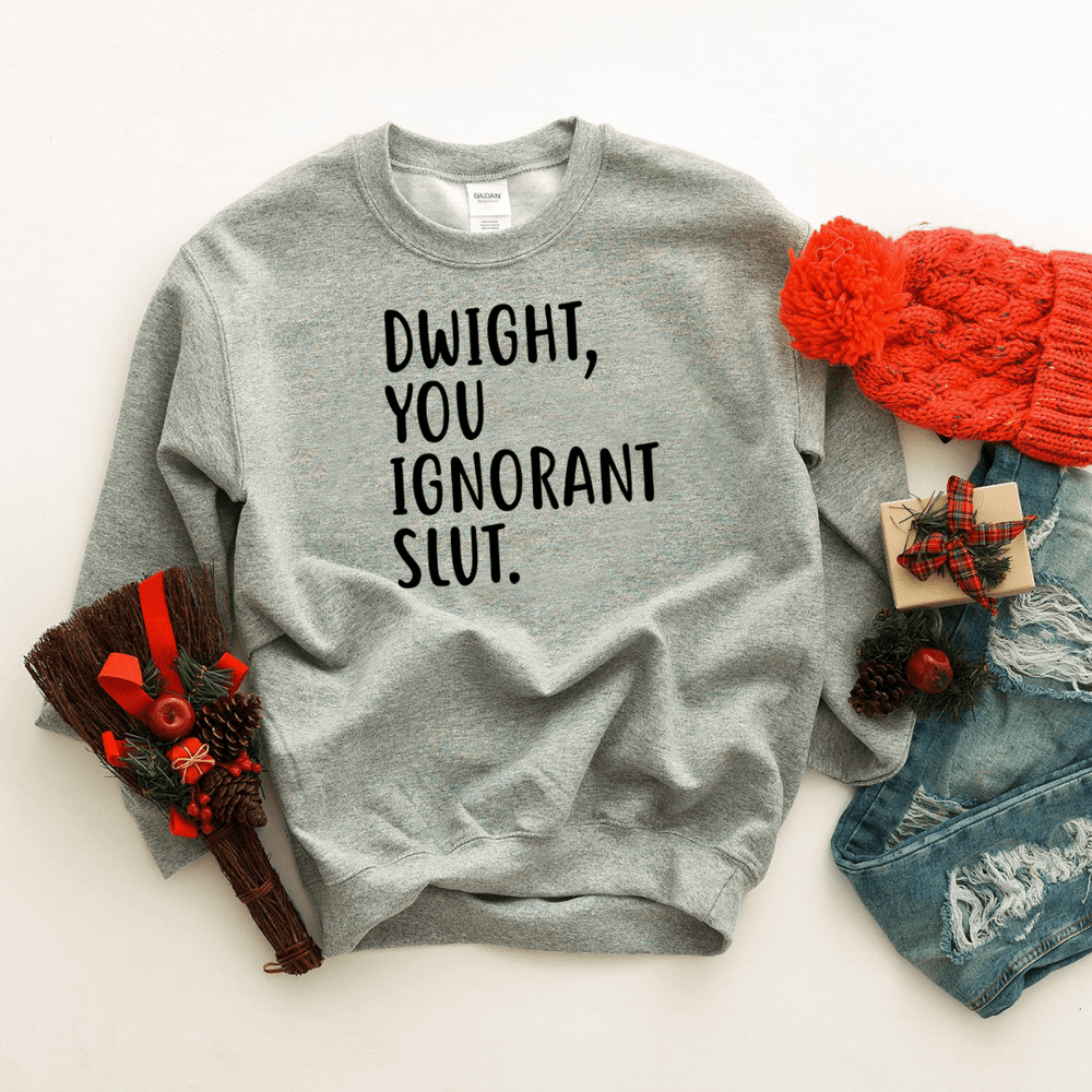 Dwight You Ignorant Slut Sweatshirt - Funkyappareltees