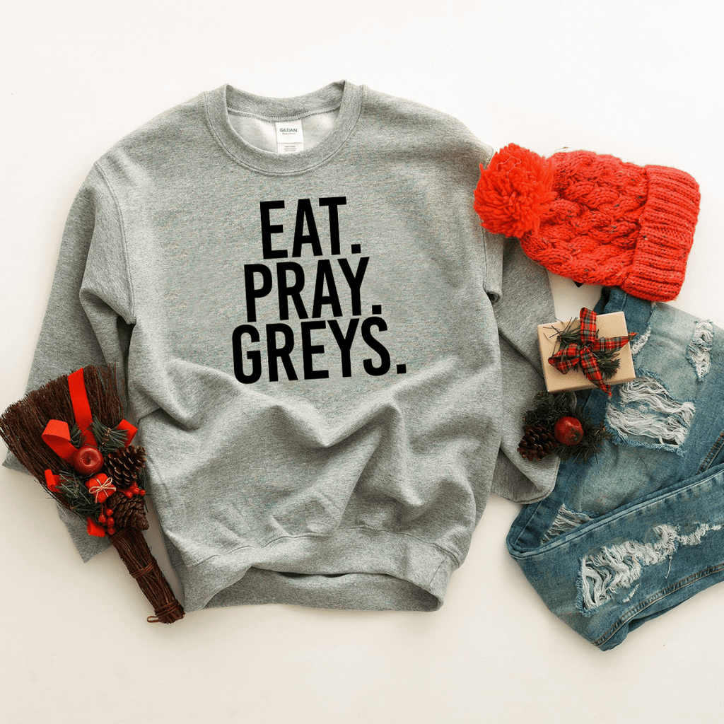 Eat Pray Greys Sweatshirt - Funkyappareltees