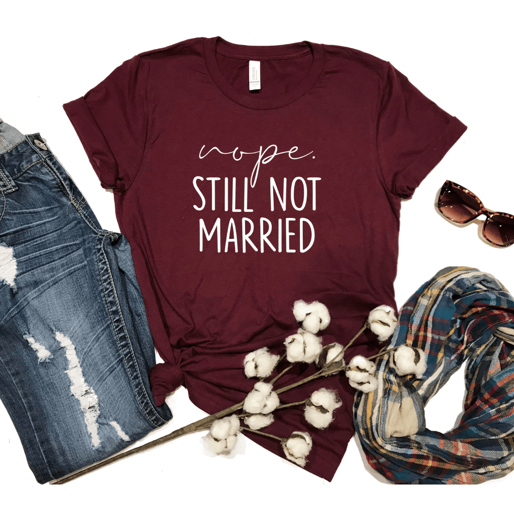 Nope, Still Not Married, Single Christmas Holiday Thanksgiving Shirt