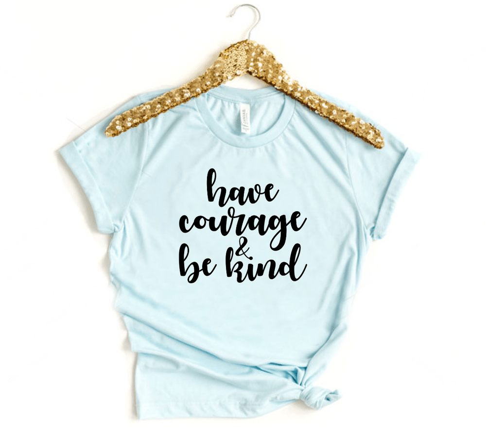 Have Courage And Be Kind Shirt - Funkyappareltees