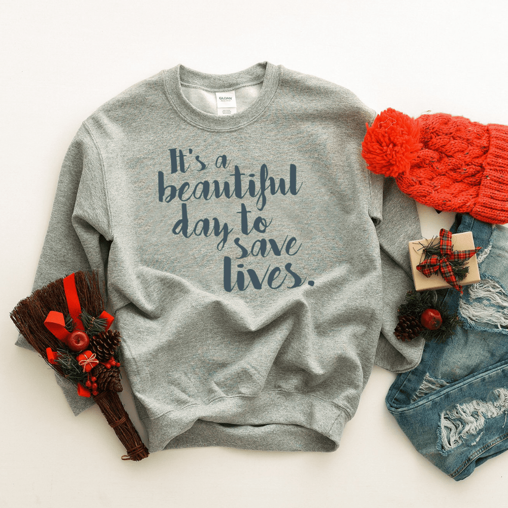 Its A Beautiful Day To Save Lives Sweatshirt - Funkyappareltees