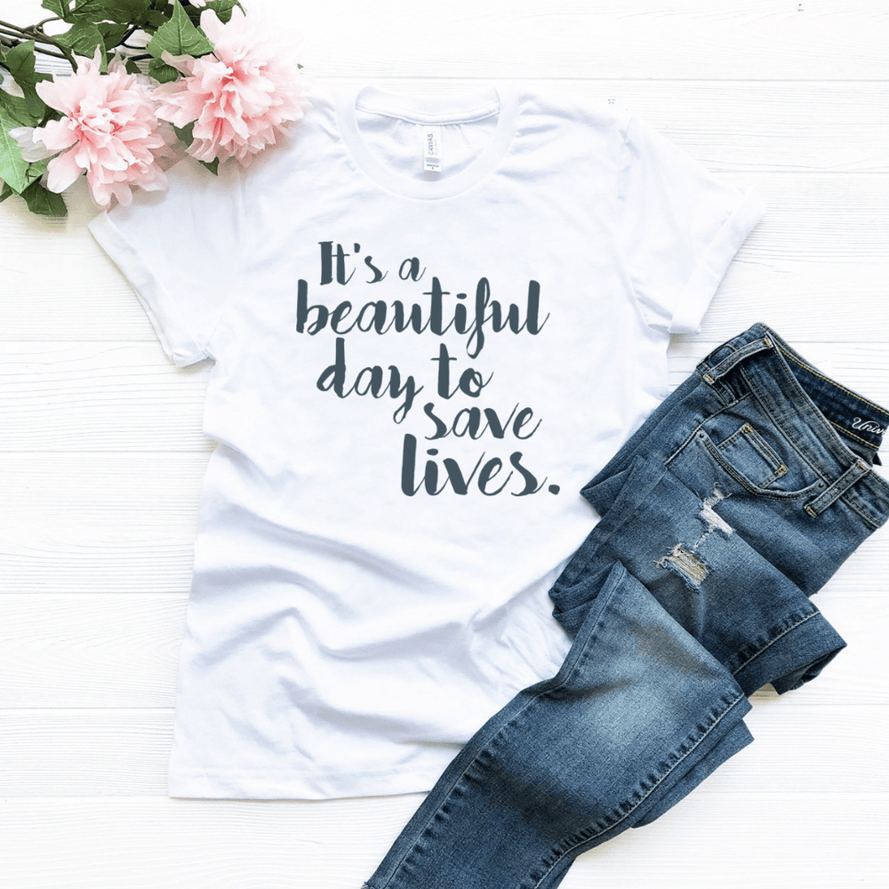 Its A Beautiful Day To Save Lives T Shirt - Funkyappareltees