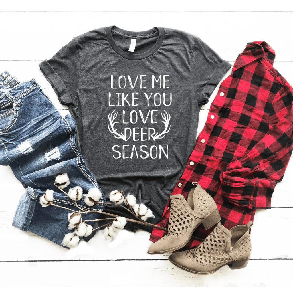 Love Me Like You Love Deer Season - Funkyappareltees