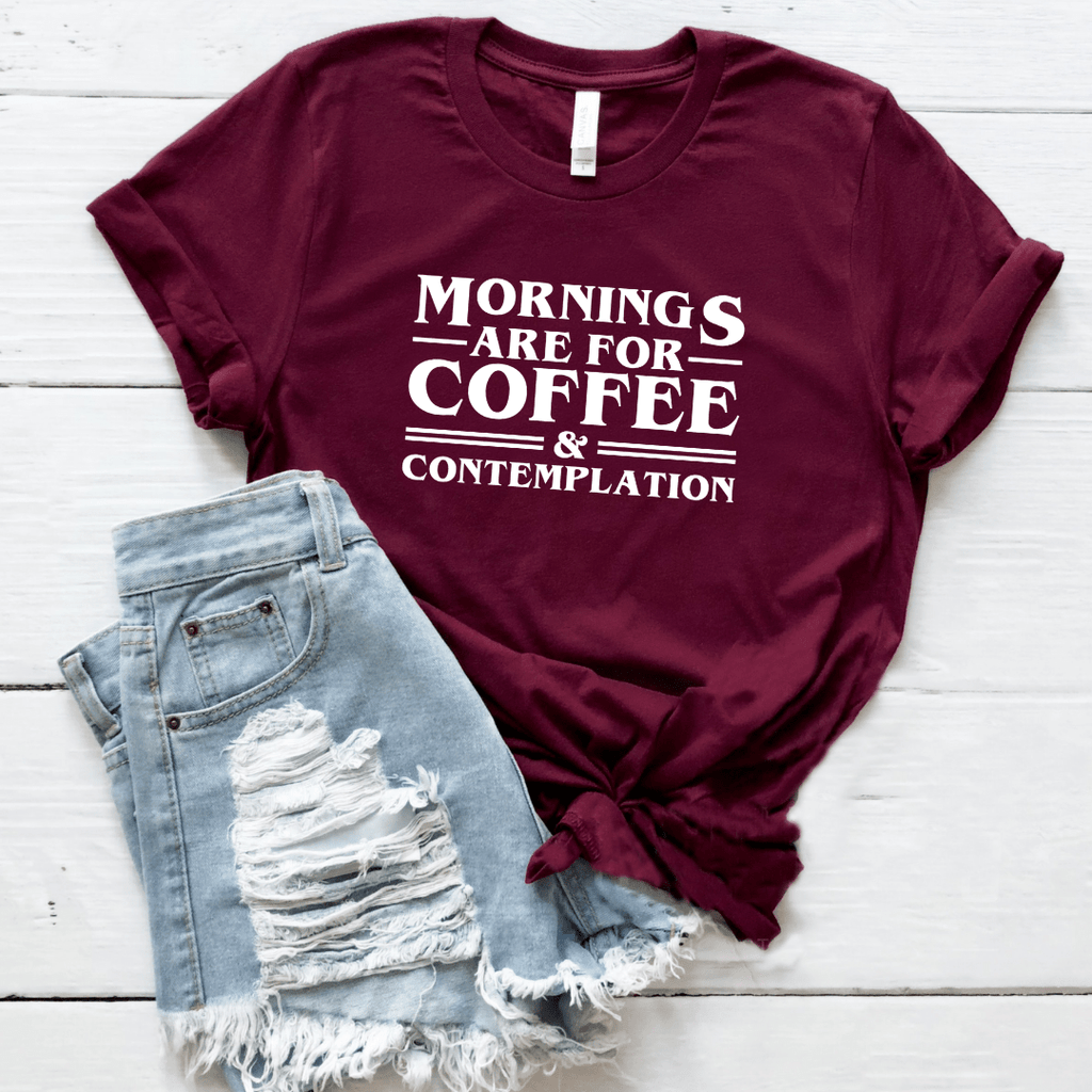 Mornings Are For Coffee And Contemplation - Funkyappareltees