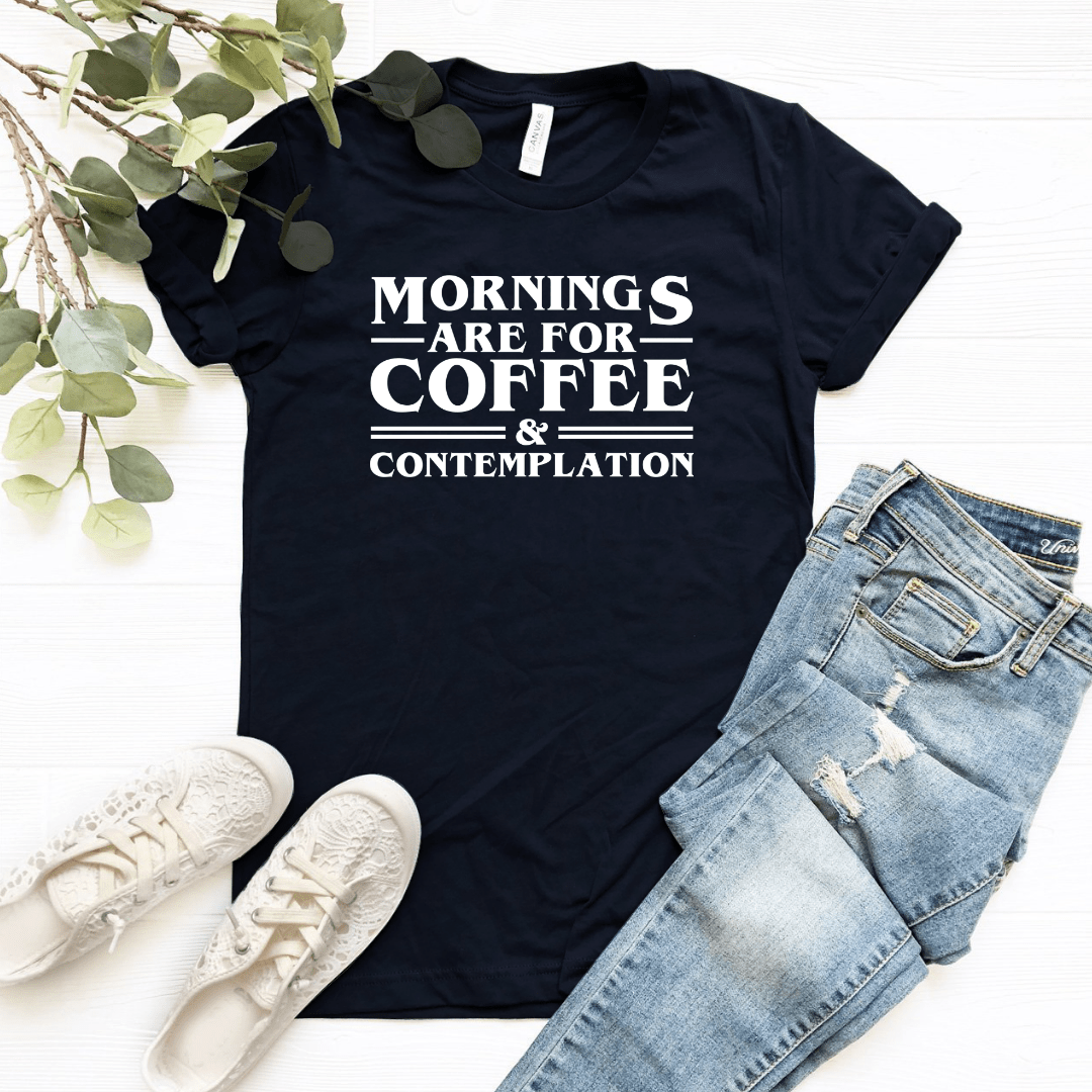 Mornings Are For Coffee And Contemplation Funkyappareltees