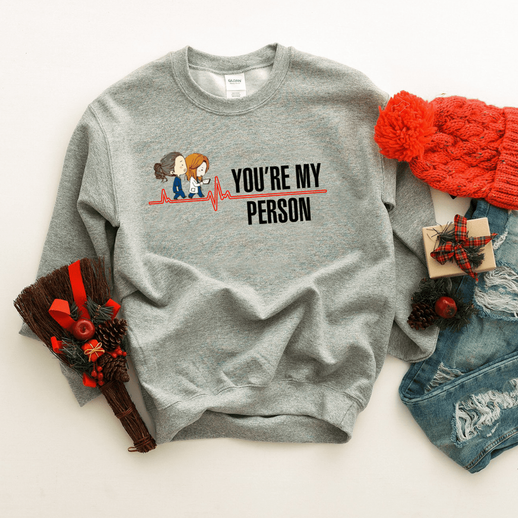 You're My Person Sweatshirt - Funkyappareltees
