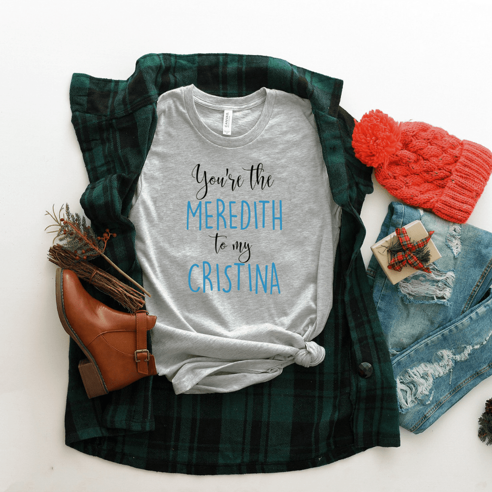 You're The Meredith To My Cristina T Shirt - Funkyappareltees