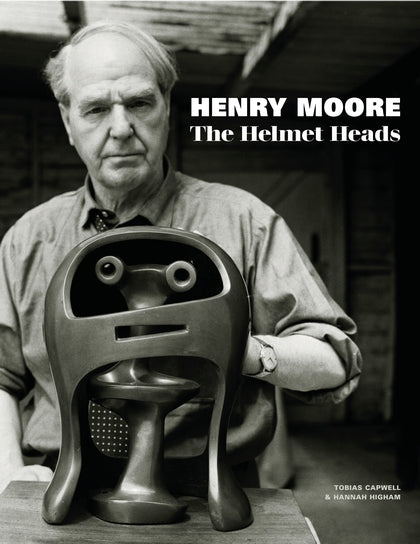 Henry Moore: The Helmet Heads by Tobias Capwell and Hannah Higham