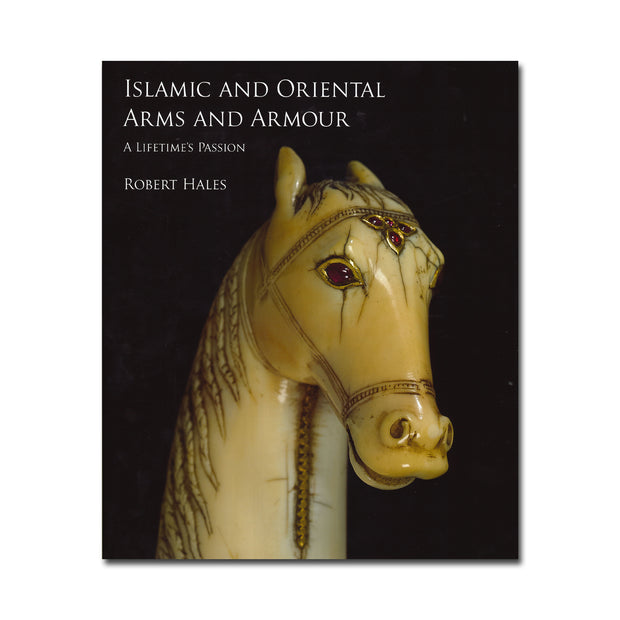 Islamic and Oriental Arms & Armour - A Lifetime's Passion