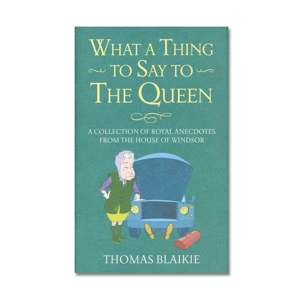 What a Thing to Say to the Queen - By Thomas Blaikie