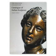 The Wallace Collection Catalogue of Italian Sculpture: Volumes I and II