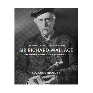 Sir Richard Wallace:  Connoisseur, Collector & Philanthropist