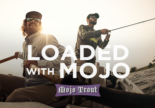 LOADED WITH MOJO… FOR FLY FISHING