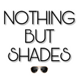 Nothing but Shades