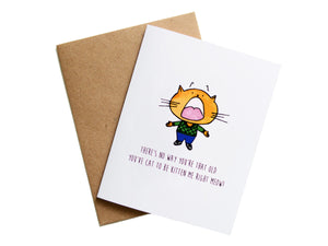 CAT TO BE KITTEN ME - Card