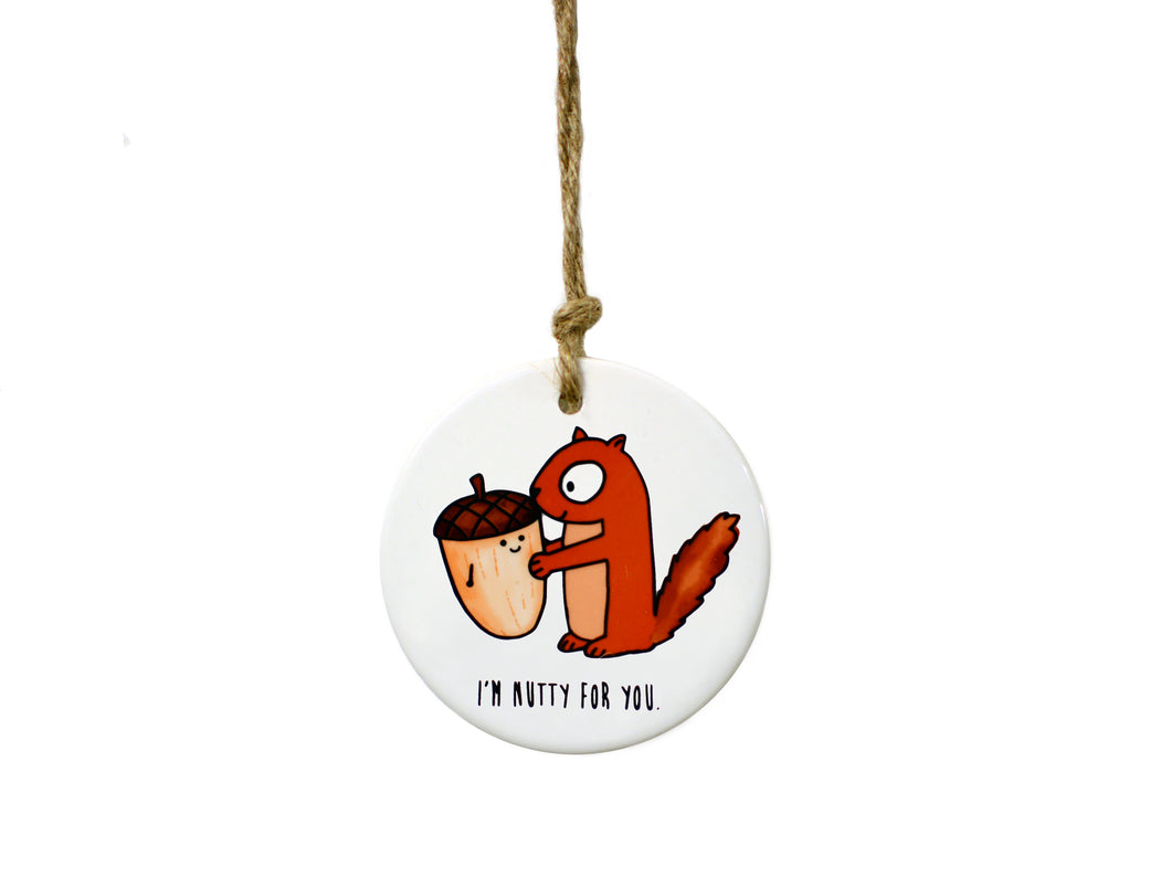 NUTTY for YOU - Ceramic Ornament