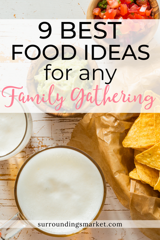 Nine best food ideas for any family gathering.