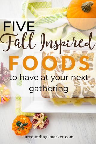 Five fall-inspired foods to have at your next gathering.