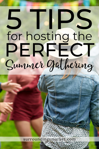 Five tips for hosting the perfect summer gathering.
