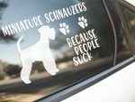 Miniature Schnauzers Because People Suck Sticker