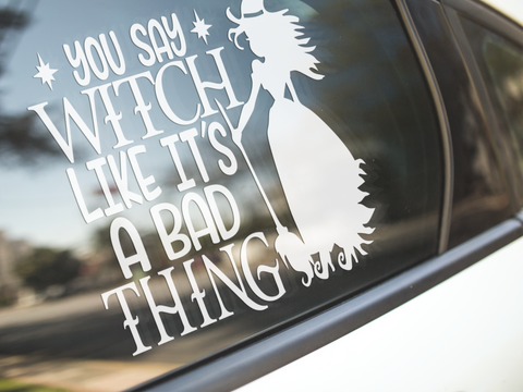 You Say Witch Like It's A Bad Thing Sticker