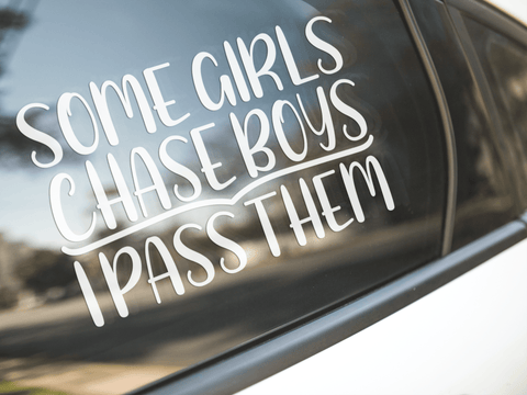 Some Girls Chase Boys I Pass Them Sticker