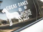 Great Danes Because People Suck Sticker