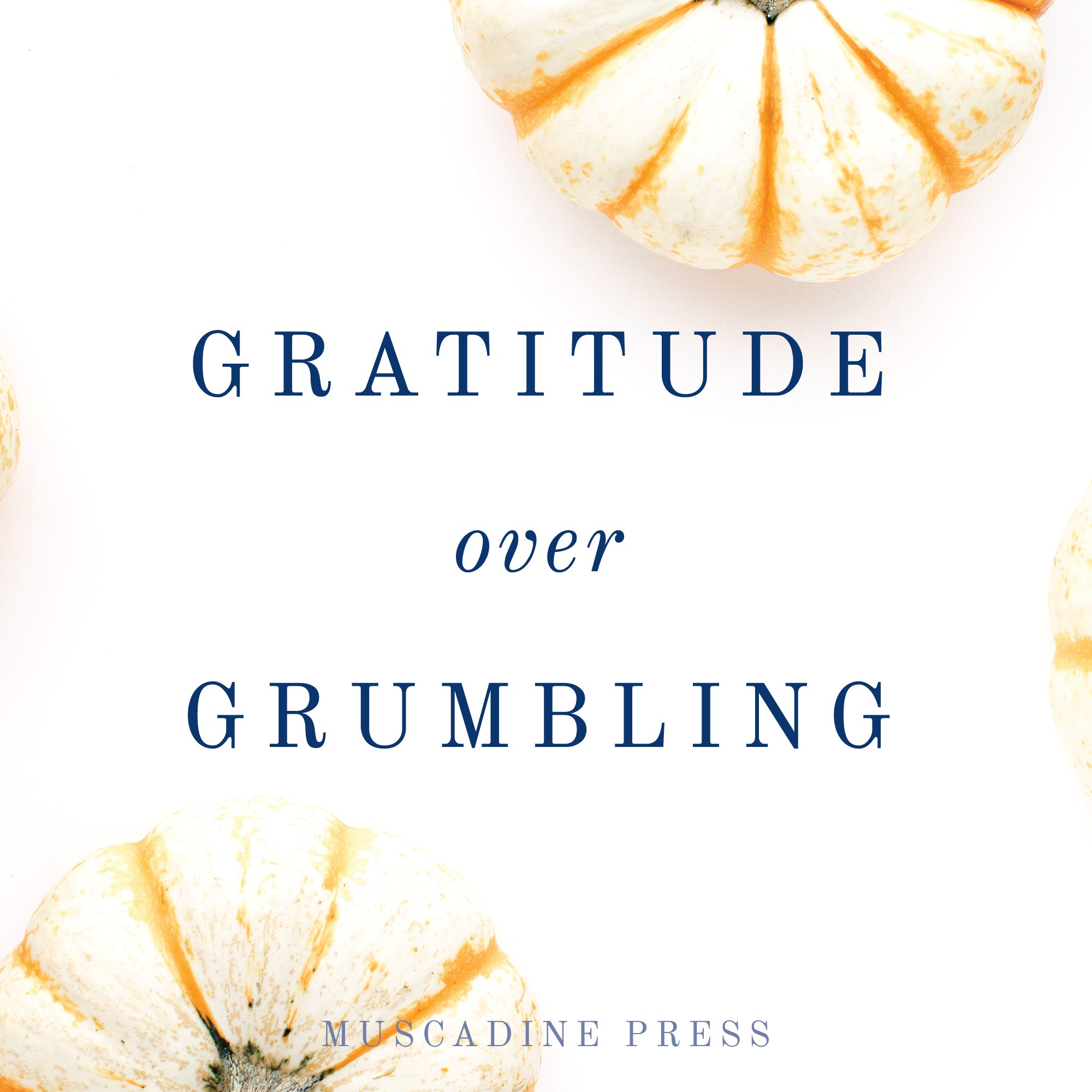 Gratitude Over Grumbling