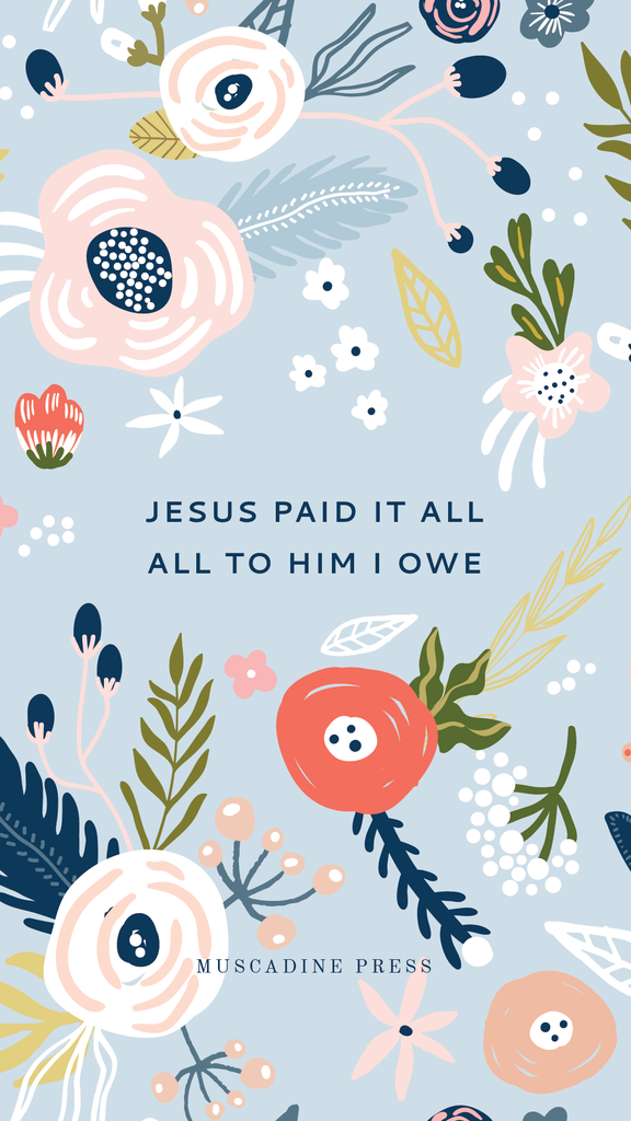 Jesus paid it all, all to him I owe. Free hymn phone background from Muscadine Press.