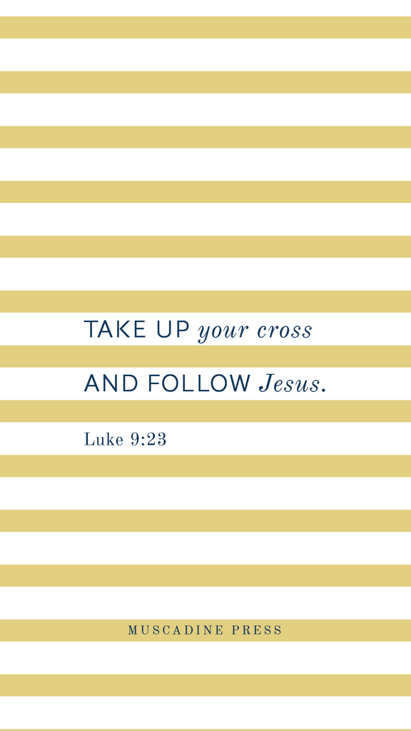 Take up your cross and follow Jesus. Free lockscreen from Muscadine Press
