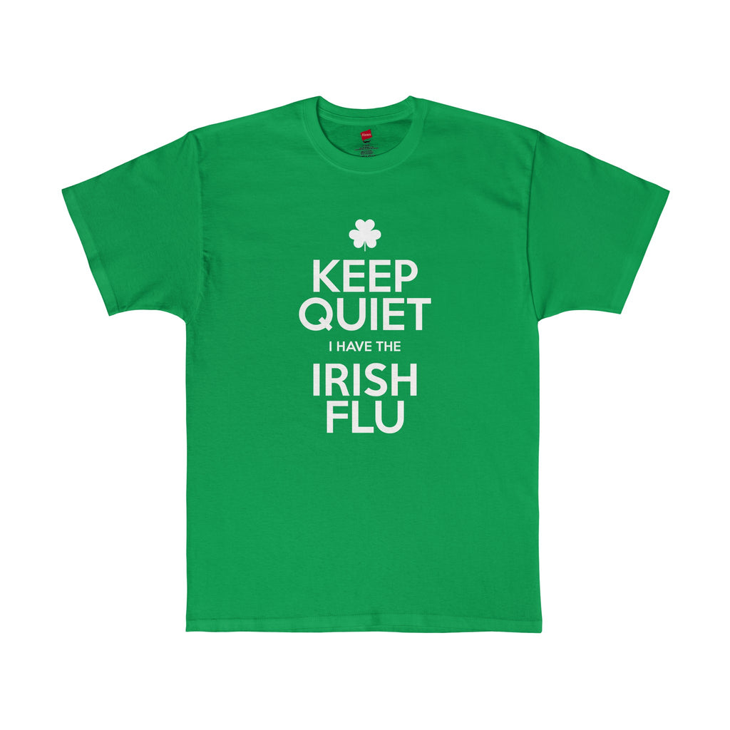 Keep Quiet - I Have The Irish Flu - Tagless T Shirt