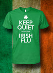 Keep Quiet - I Have The Irish Flu T Shirt Unisex Cotton Tee