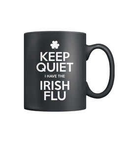 Keep Quiet I Have The Irish Flu - Irish Coffee Mug