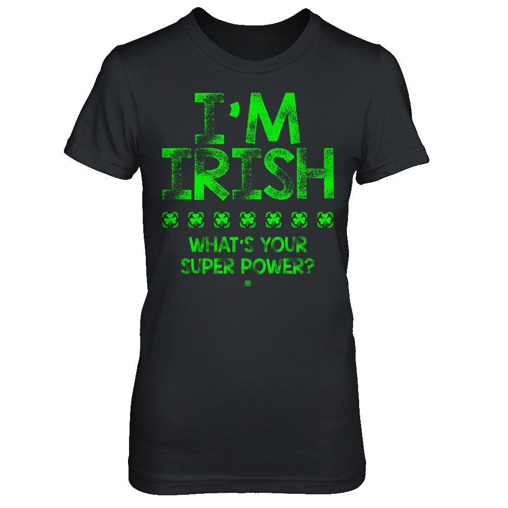 I'm Irish What's Your Super Power?  T Shirts & Hoodies by IrishMax