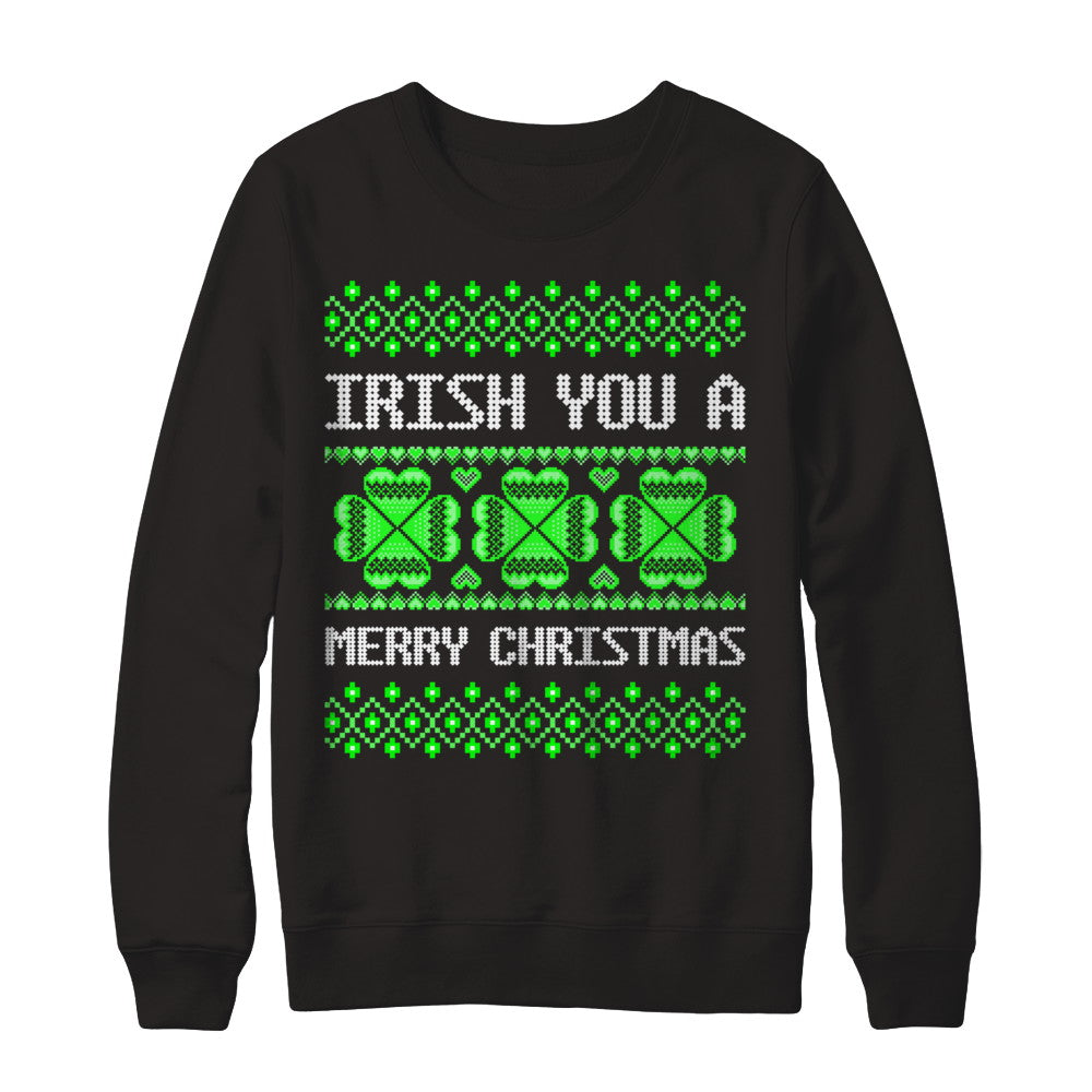 Irish You A Merry Christmas - Ugly Irish Christmas Sweatshirt