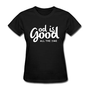 Women's God Is Good All the Time T Shirt