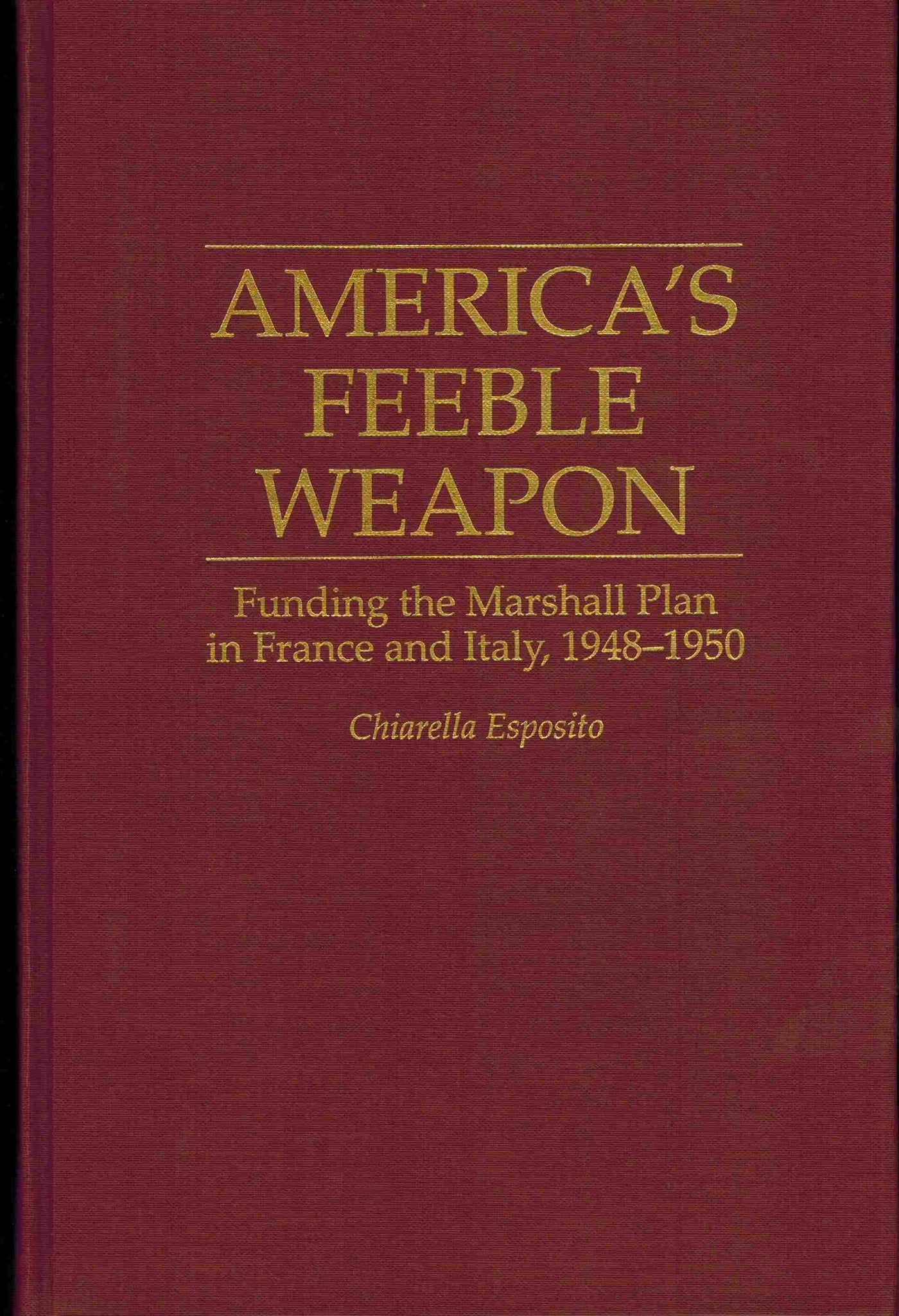 America's Feeble Weapon: Funding the Marshall Plan in France and Italy,  1948-1950 - books-new