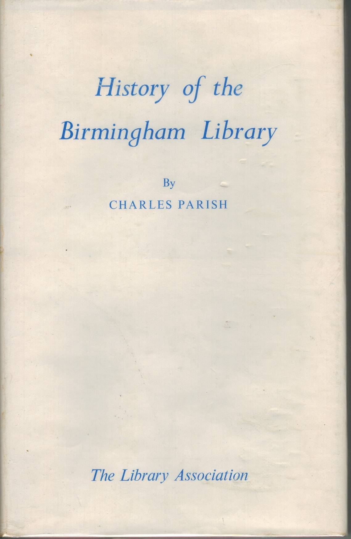 History of the Birmingham Library: An Eighteenth Century Proprietary  Library as Described in the Annal of the Birmingham Library, 1779-1799  with a Chapter on the Later history of the Library to 1955 - books-new