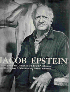 JACOB EPSTEIN. A Catalogue of the Collection of Edward P. Schinman - books-new